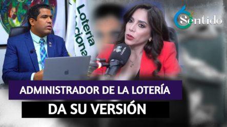 Administrador De La Lotería Llama Y Da Su Versión De Los Hechos | 6to Sentido