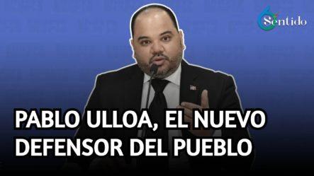 Pablo Ulloa, El Nuevo Defensor Del Pueblo   6to Sentido