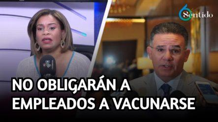 Presidente Del Conep No Favorece Que Empresas Obliguen A Empleados A Vacunarse   6to Sentido