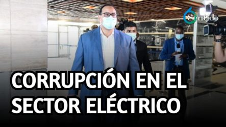 Corrupción En El Sector Eléctrico | 6to Sentido