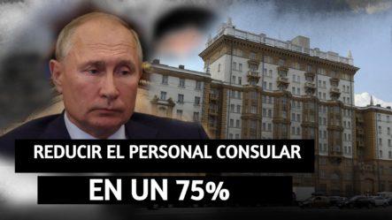 La Embajada De Estados Unidos En Rusia Deberá Reducir Su Personal Consular En Un 75% Por Un Nuevo Ataque Del Kremlin