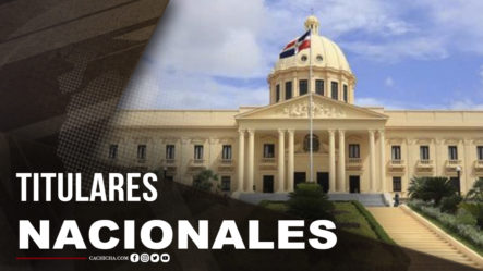 Titulares Nacionales | Lunes 10 De Mayo De 2021