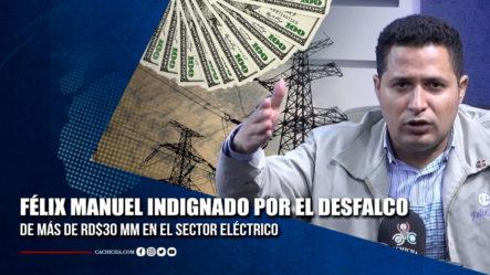 Félix Manuel Habla Sobre El Robo De Más De RD$30 MM En El Sector Eléctrico | Tu Tarde By Cachicha