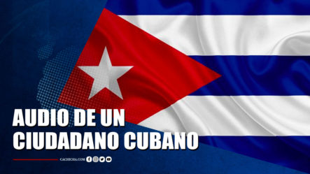 Audio Que Revela Lo Que Vive Un Ciudadano Actualmente En Cuba   Tu Tarde By Cachicha