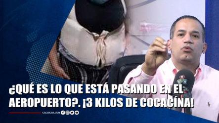 Detienen En AILA A Mujer Que Llevaba Tres Kilos De Cocaína En Faja | Tu Tarde By Cachicha
