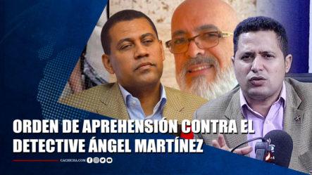 Félix Manuel Sobre La Orden De Aprehensión Contra El Detective Ángel Martínez | Tu Tarde By Cachicha