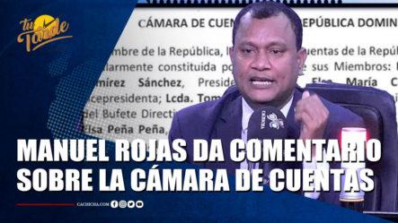 Manuel Rojas Da Comentario Sobre La Cámara De Cuentas – Tu Tarde By Cachicha