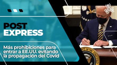 Más Prohibiciones Para Entrar A EE.UU. Evitando La Propagación Del COVID | Post Express