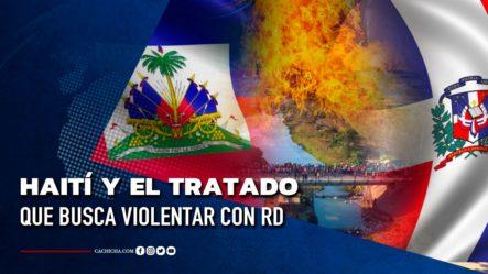 Haití Y El Tratado Que Busca Violentar Con RD | Tu Tarde