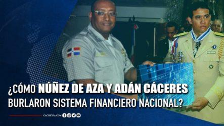 ¿Cómo Núñez De Aza Y Adán Cáceres Burlaron Sistema Financiero Nacional? | Tu Tarde