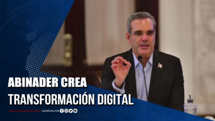 Abinader Sustituye República Digital Y Crea Transformación Digital