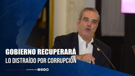 Gobierno Inicia Proceso Para Recuperar Patrimonio Distraído Por Corrupción