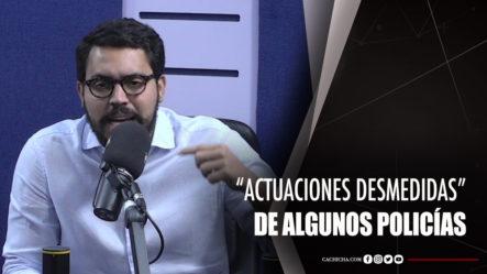 """Yuri Rodríguez Habla Sobre Las """"actuaciones Desmedidas"""" De Algunos Policías"""