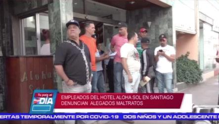 Empleados Del Hotel Aloha Sol En Santiago Denuncian Alegados Maltratos