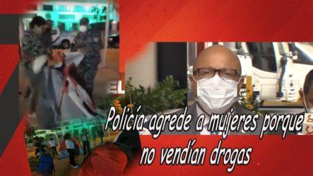 Marino Zapete Revela Que La Policía Agrede A Mujeres Porque NO VENDÍAN DROGAS