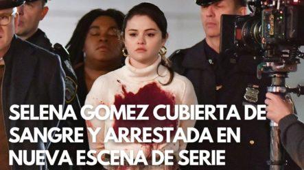 Selena Gómez Cubierta De Sangre Y Arrestada En Nueva Escena De Serie