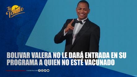Bolívar Valera No Le Dará Entrada En Su Programa A Quien No Esté Vacunado   Tu Tarde