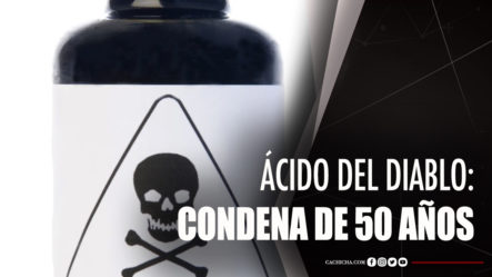"""Quien Lance """"ácido Del Diablo"""" Podría Ser Condenado Con Hasta 50 Años"""