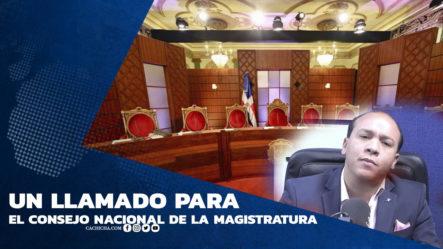 Llamada Para El Consejo Nacional De La Magistratura !!!