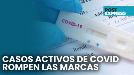 Casos Activos De COVID-19 En RD Rompen Marcas En Los últimos Días | Post Express