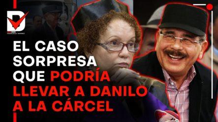 51 Milmillones llevarían ADanilo Medina a La Cárcel; ElCaso Sorpresa De Mayorcorrupción