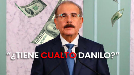 Periodista Afirma Que Danilo Salió Con Menos Dinero Que Con El Que Entró Al Gobierno