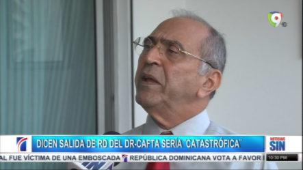 """Economistas Califican De """"catastrófica"""" La Salida De RD Del DR-CAFTA"""