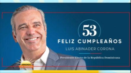 Abinader Celebra Su Cumpleaños 53 Siendo El Presidente Electo De RD