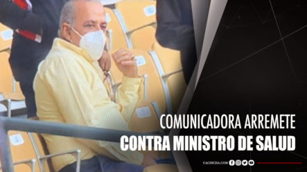 Comunicadora Arremete Contra Ministro De Salud
