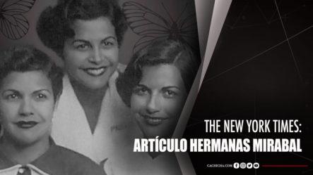 The NY Times Dedica Reportaje A Las Hermanas Mirabal