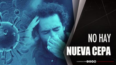 Doctor Revela No Hay Nueva Cepa De Coronavirus