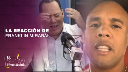 La Reacción De Franklin Mirabal Con Los Comentarios De Carlos Gómez