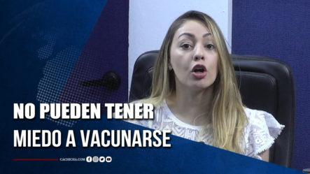 Debemos Perder El Miedo A La Vacuna, Asegura Iluminada Muñoz