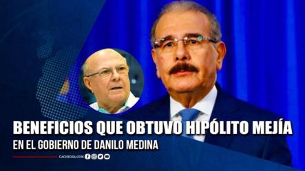 Los Beneficios Que Obtuvo Hipólito Mejía En El Gobierno De Danilo Medina | Tu Tarde