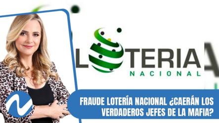 Fraude Lotería Nacional ¿Caerán Los Verdaderos Jefes De La Mafia, Como El Caso Marzouka?