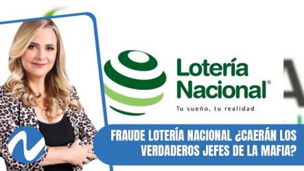 Fraude Lotería Nacional ¿Caerán Los Verdaderos Jefes De La Mafia, Como El Caso Marzouka? | Parte 2