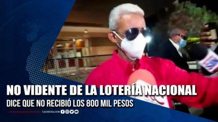 No Vidente De La Lotería Nacional Dice Que No Recibió Los 800 Mil Pesos   Tu Tarde