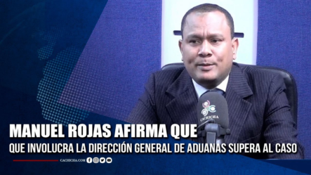 Manuel Rojas Afirma Que Los Problemas Que Involucra La Dirección General De Aduanas Supera Al Caso   Tu Tarde