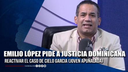 Emilio López Pide A La Justicia Dominicana Reactivar El Caso De Cielo García   Tu Tarde