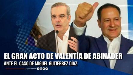 El Gran Acto De Valentía De Luis Abinader Ante El Caso De Miguel Gutiérrez Díaz | Tu Tarde