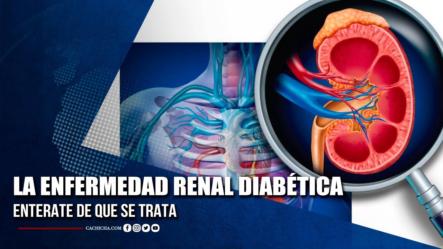 ¿Qué Es La Enfermedad Renal Diabética? | Tu Tarde