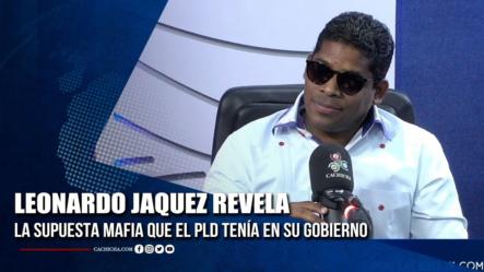 Leonardo Jaquez Revela La Supuesta Mafia Que El PLD Tenía En Su Gobierno | Tu Tarde