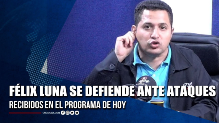 Félix Luna Se Defiende Ante Ataques Recibidos En El Programa De Hoy | Tu Tarde