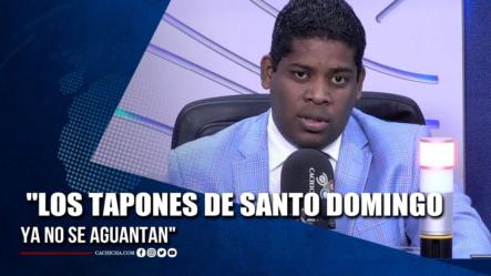 """Leonardo Jaquez: """"Los Tapones En La Ciudad De Santo Domingo, Ya No Se Aguantan""""   Tu Tarde"""