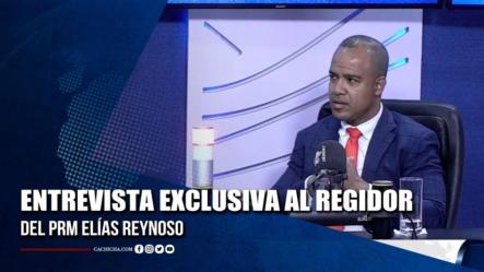 Entrevista Exclusiva Al Regidor Del PRM Elías Reynoso
