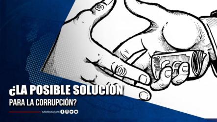 ¿La Posible Solución Para La Corrupción?   Tu Tarde