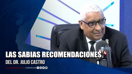 Las Sabias Recomendaciones Del Dr. Julio Castro   Tu Tarde