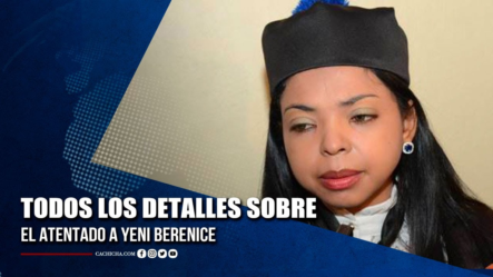 Todos Los Detalles Sobre El Atentado A Yeni Berenice | Tu Tarde