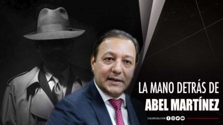 La Mano Detrás De Abel Martínez