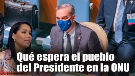 ¿Qué Espera El Pueblo Del Presidente En La ONU?